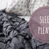 SLEEP PLEASE!